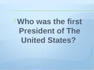 Who was the first President of The United States?