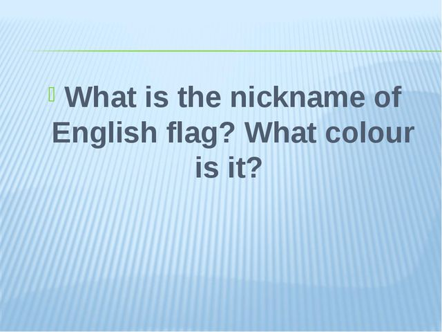 What is the nickname of English flag? What colour is it?