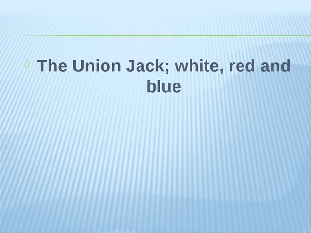 The Union Jack; white, red and blue