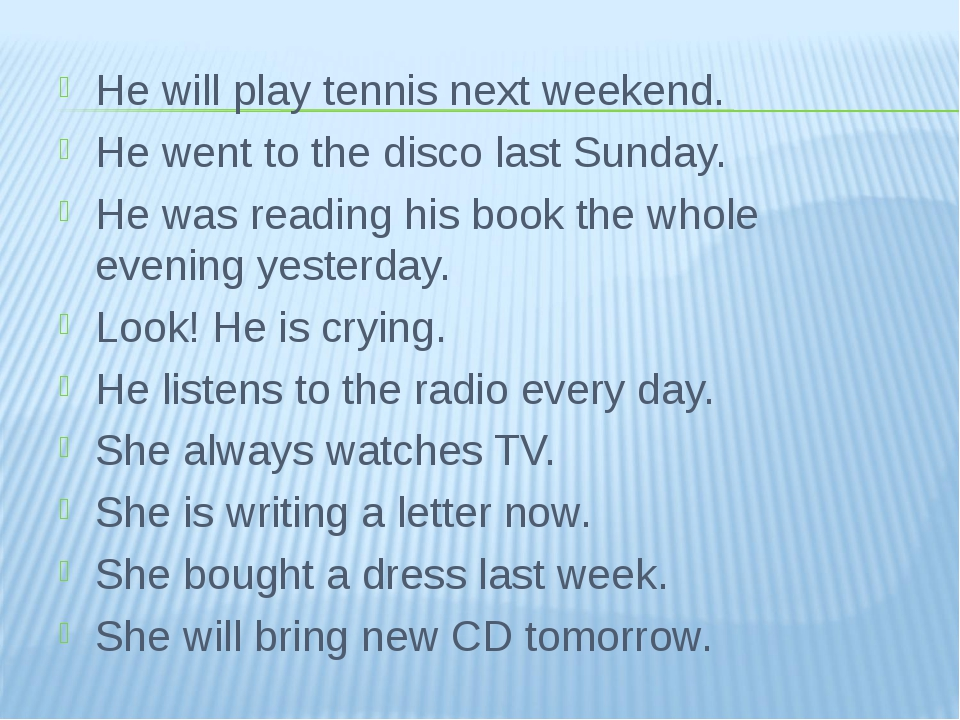 He will play tennis next weekend. He went to the disco last Sunday. He was re...