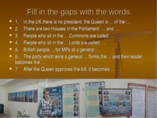 Fill in the gaps with the words 1. In the UK there is no president, the Queen