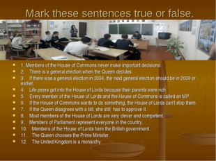 Mark these sentences true or false. 1. Members of the House of Commons never