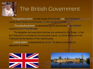 The British Government The legislative branch is in the hands of the Queen a