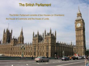 The British Parliament The British Parliament consists of two Houses (or Cha