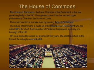The House of Commons The House of Commons, the lower Chamber of the Parliamen