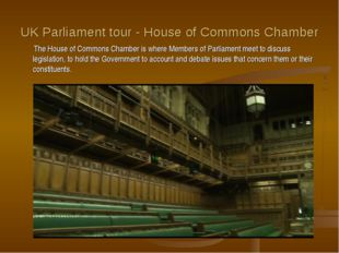 UK Parliament tour - House of Commons Chamber The House of Commons Chamber is