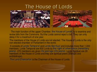 The House of Lords The main function of the upper Chamber, the House of Lords