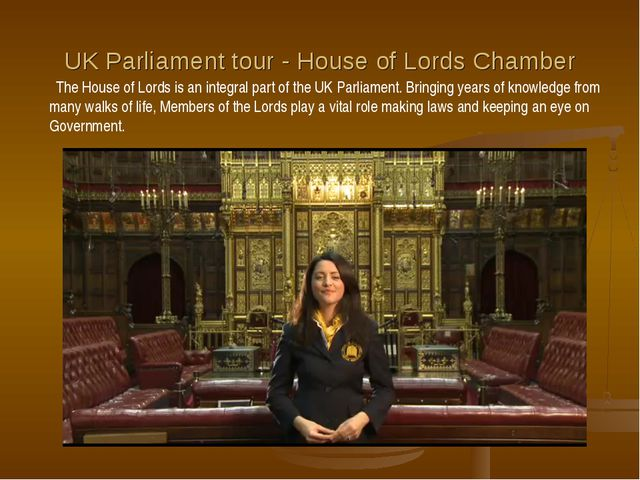 UK Parliament tour - House of Lords Chamber The House of Lords is an integral...