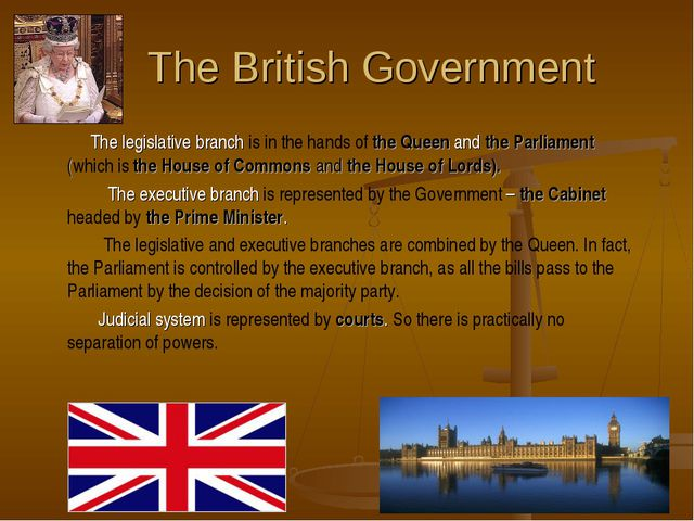 The British Government The legislative branch is in the hands of the Queen a...