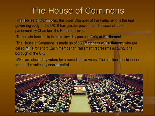 The House of Commons The House of Commons, the lower Chamber of the Parliamen...