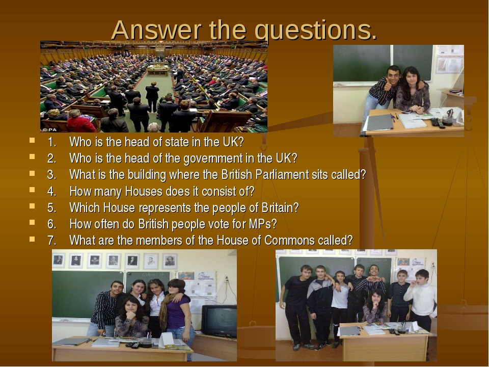 Answer the questions. 1. Who is the head of state in the UK? 2. Who is the he...