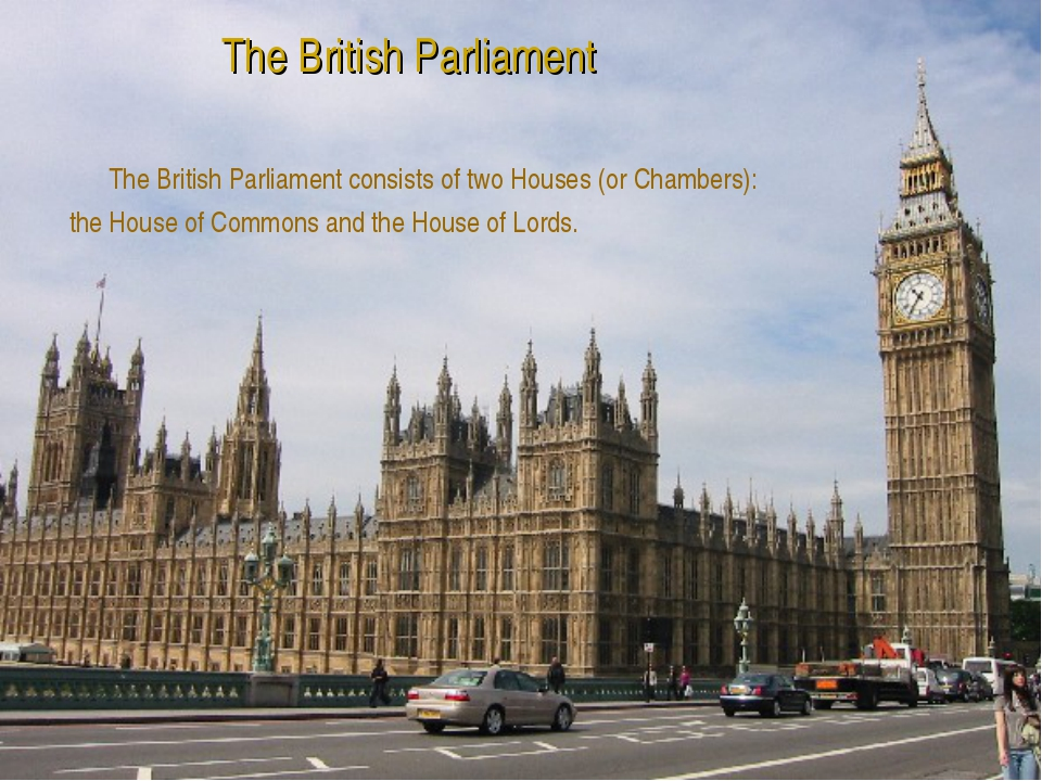 The British Parliament The British Parliament consists of two Houses (or Cha...