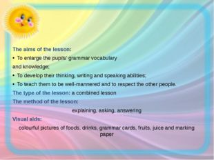The aims of the lesson: To enlarge the pupils' grammar vocabulary and knowled