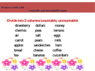 Divide into 2 columns \countable, uncountable\ strawberry dollars money cherr