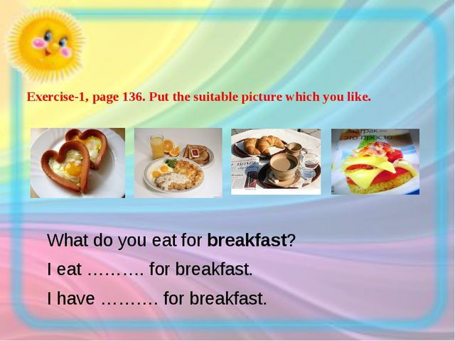 Exercise-1, page 136. Put the suitable picture which you like.  What do you...