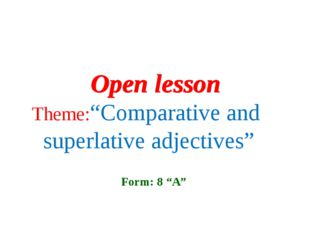 """Theme:""""Comparative and superlative adjectives"""" Open lesson Form: 8 """"A"""" Open"""