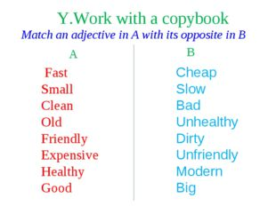 Match an adjective in A with its opposite in B A B Fast Small Clean Old Frien