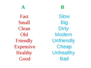 A B Fast Small Clean Old Friendly Expensive Healthy Good Slow Big Dirty Moder
