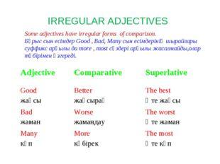 IRREGULAR ADJECTIVES Some adjectives have irregular forms of comparison. Бұры