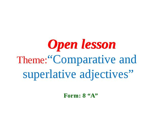 """Theme:""""Comparative and superlative adjectives"""" Open lesson Form: 8 """"A"""" Open..."""