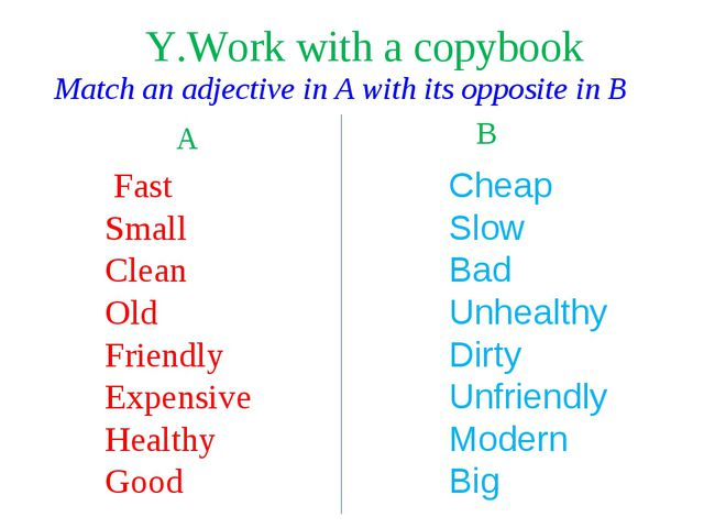 Match an adjective in A with its opposite in B A B Fast Small Clean Old Frien...