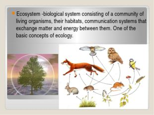 Ecosystem -biological system consisting of a community of living organisms, t