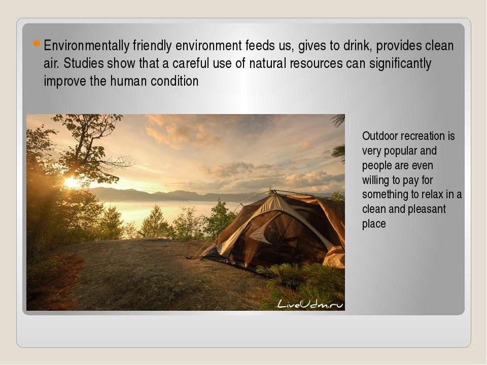 Environmentally friendly environment feeds us, gives to drink, provides clean...