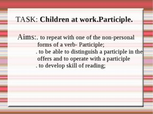 TASK: Children at work.Participle. Aims:. to repeat with one of the non-perso