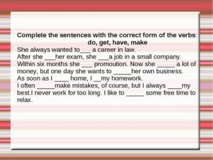 Complete the sentences with the correct form of the verbs: do, get, have, mak