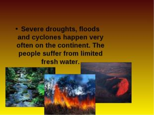 Severe droughts, floods and cyclones happen very often on the continent. The