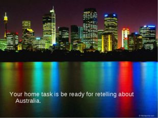 Your home task is be ready for retelling about Australia.