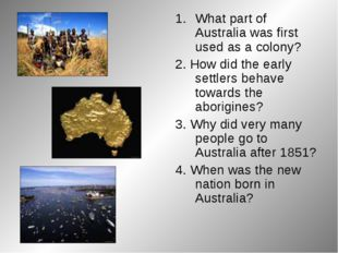 What part of Australia was first used as a colony? 2. How did the early settl