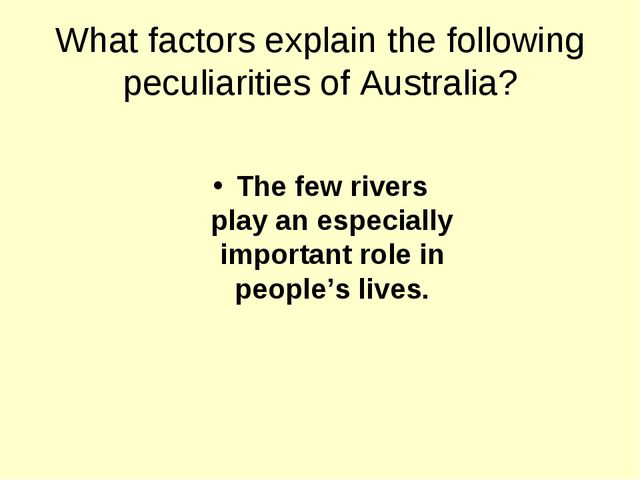 What factors explain the following peculiarities of Australia? The few rivers...