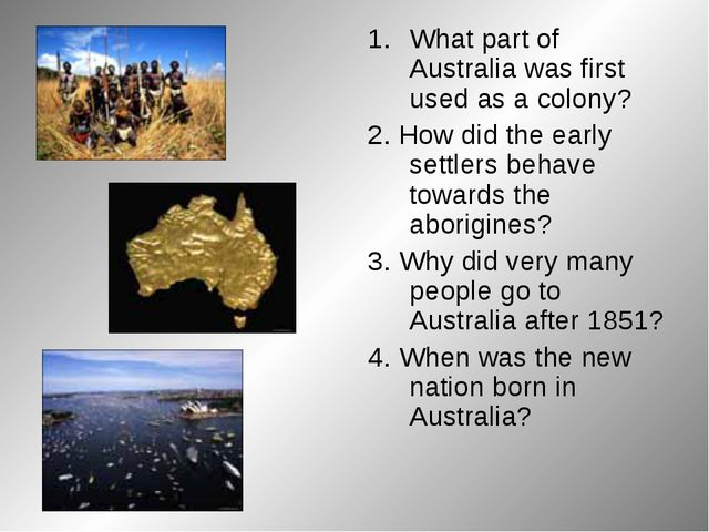 What part of Australia was first used as a colony? 2. How did the early settl...