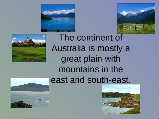 The continent of Australia is mostly a great plain with mountains in the east...