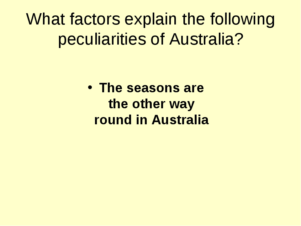 What factors explain the following peculiarities of Australia? The seasons ar...