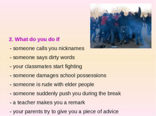 2. What do you do if - someone calls you nicknames - someone says dirty word