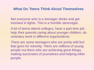 What Do Teens Think About Themselves Not everyone who is a teenager drinks an