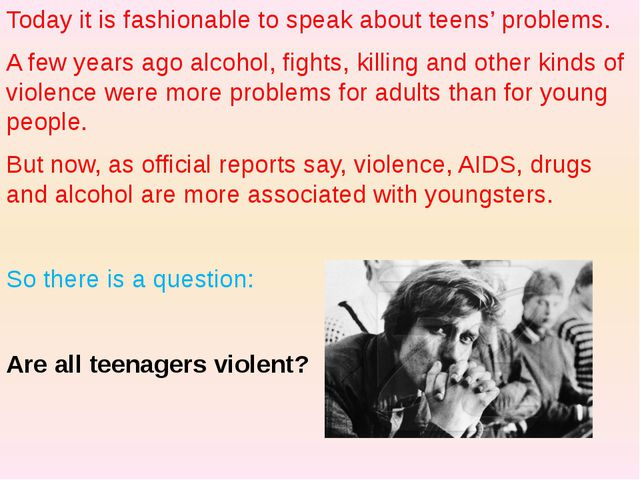 Today it is fashionable to speak about teens' problems. A few years ago alcoh...