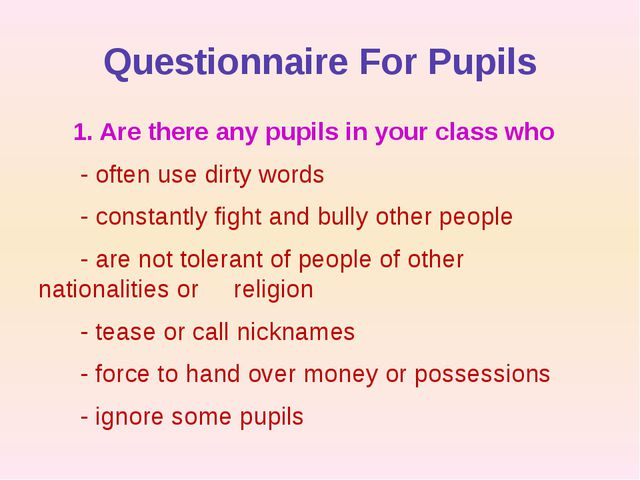 Questionnaire For Pupils 1. Are there any pupils in your class who - often us...