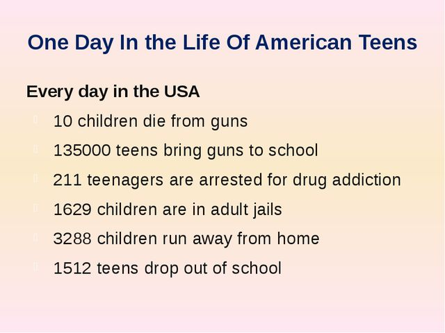 One Day In the Life Of American Teens Every day in the USA 10 children die fr...