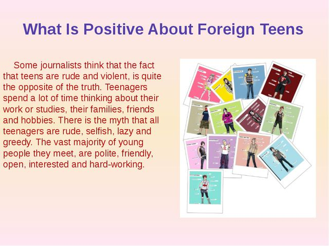 What Is Positive About Foreign Teens Some journalists think that the fact tha...