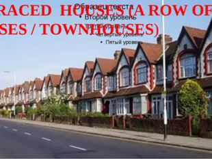 TERRACED HOUSES (A ROW OF HOUSES / TOWNHOUSES)