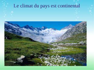Le climat du pays est continental