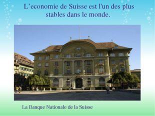 L'economie de Suisse est l'un des plus stables dans le monde. La Banque Nati