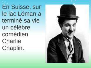 En Suisse, sur le lac Léman a terminé sa vie un célèbre comédien Charlie Chap