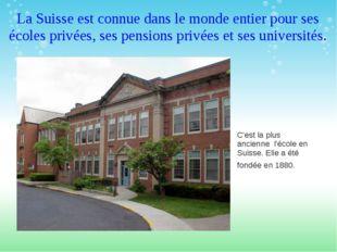 La Suisse est connue dans le monde entier pour ses écoles privées, ses pensio