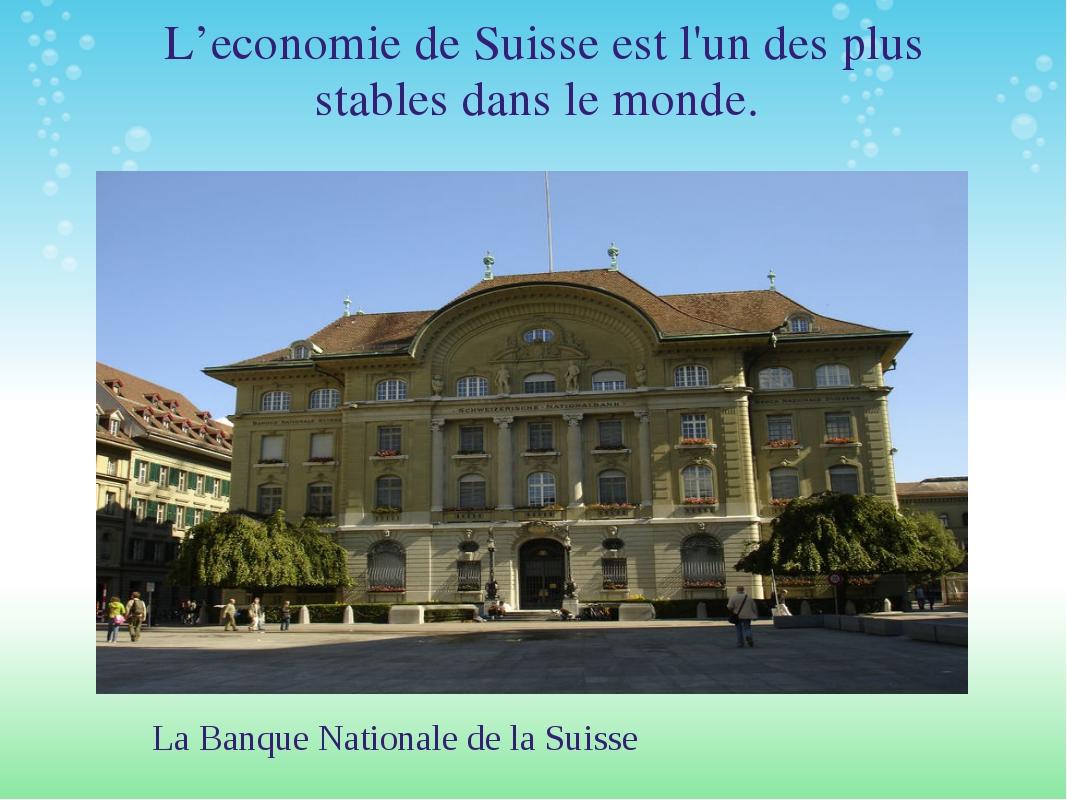 L'economie de Suisse est l'un des plus stables dans le monde. La Banque Nati...
