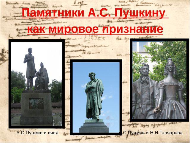 Памятники А.С. Пушкину как мировое признание  А.С.Пушкин и Н.Н.Гончарова А....