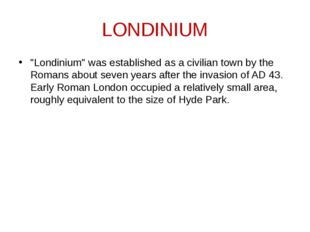 "LONDINIUM ""Londinium"" was established as a civilian town by the Romans about"